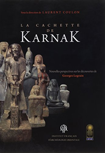La Cachette de Karnak: Nouvelles Perspectives Sur Les Decouvertes de Georges Legrain (Bibliothèque d'étude) por Laurent Coulon