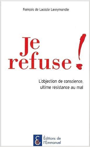 Pdf téléchargement gratuit ebook Je refuse ! L'objection de conscience, ultime résistance au mal 2353891543 PDF by François de Lacoste Lareymondie