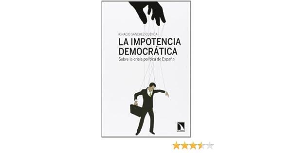 La impotencia democrática.: Sobre la crisis política de España ...