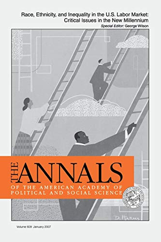 Race, Ethnicity, and Inequality in the U.S. Labor Market: Critical Issues in the New Millennium (The ANNALS of the Ameri