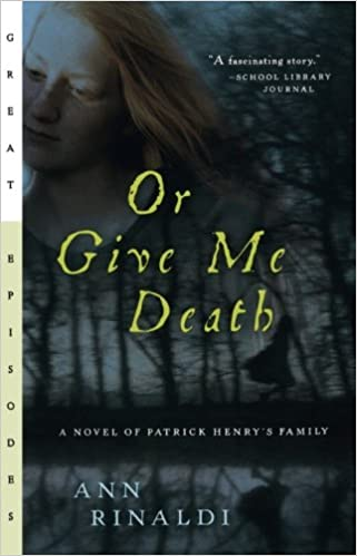 Or give me death a novel of patrick henrys family great or give me death a novel of patrick henrys family great episodes ann rinaldi 9780152050764 amazon books fandeluxe PDF