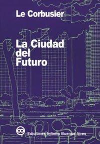 Descargar Libro La Ciudad Del Futuro/ The City Of The Future Corbusier Le