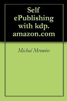 Amazon.com: Self ePublishing with kdp.amazon.com eBook: Michal ...
