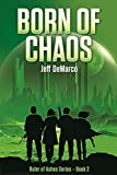 Born of Chaos: A Post-Apocalyptic Military Science Fiction Thriller (Ruler of Ashes)