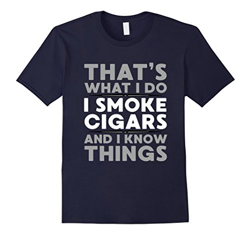 Mens That's What I Do I Smoke Cigars And I Know Things T-Shirt Large Navy (T Shirts That Light Up)
