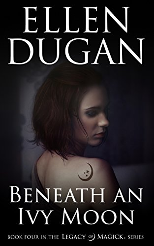 Beneath An Ivy Moon (Legacy Of Magick Series, Book 4)