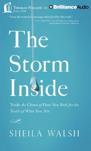 Storm Inside, The: Trade the Chaos of How You Feel for the Truth of Who You Are