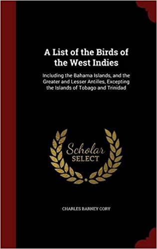 Book A List of the Birds of the West Indies: Including the Bahama Islands, and the Greater and Lesser Antilles, Excepting the Islands of Tobago and Trinidad