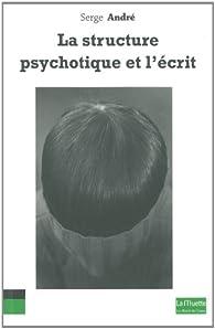 La structure psychotique et l'écrit par Serge André