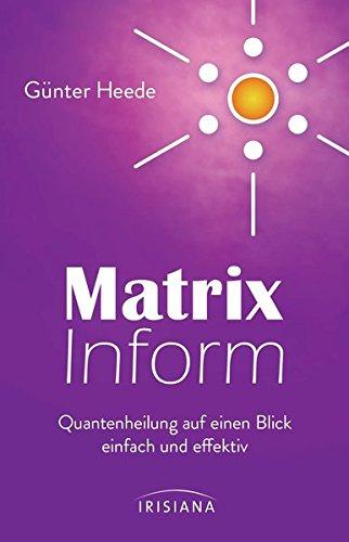 Matrix Inform: Quantenheilung auf einen Blick – einfach und effektiv Broschiert – 15. April 2013 Günter Heede Irisiana 3424152048 Esoterik