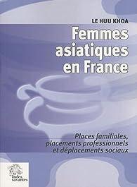 Femmes asiatiques en France : Places familiales, placements professionnels et déplacements sociaux par Lê-Huu Khoa