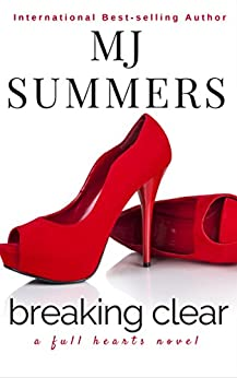 Breaking Clear (Full Hearts Book 3) by [Summers, MJ]