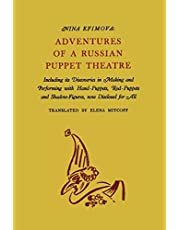 Adventures of a Russian Puppet Theatre: Including Its Discoveries in Making and Performing with Hand-Puppets, Rod-Puppets and Shadow-Figures