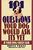 One Hundred and One Questions Your Dog Would Ask Its Vet, If Your Dog Could Talk, Bruce Fogle, 0785804382