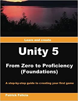 Book Unity 5 from Zero to Proficiency (Foundations): A step-by-step guide to creating your first game