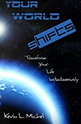 Your World Shifts: Transform Your Life Instantaneously