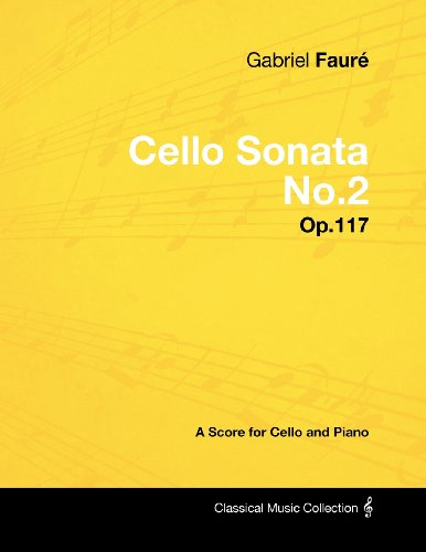Gabriel Fauré - Cello Sonata No.2 - Op.117 - A Score for Cello and Piano