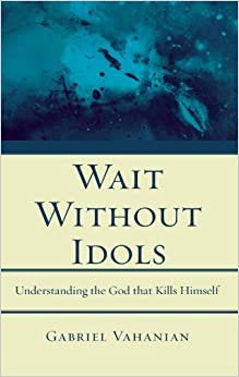 Wait Without Idols by Gabriel Vahanian (2010-07-31)