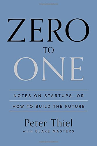 Zero to One: Notes on Startups, or How to Build the Future (Global Capital 1)
