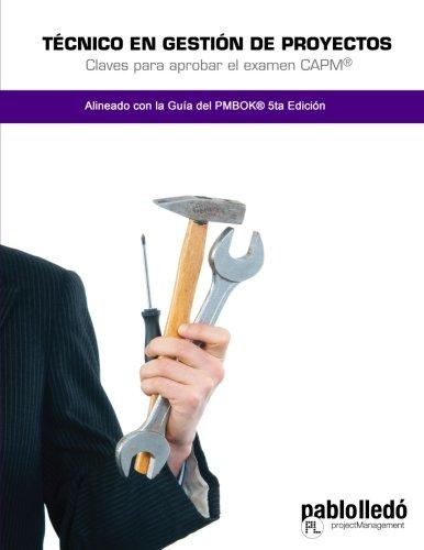 Tecnico en Gestion de Proyectos: Claves para aprobar el examen CAPM (Spanish Edition) [Pablo Lledo] (Tapa Blanda)