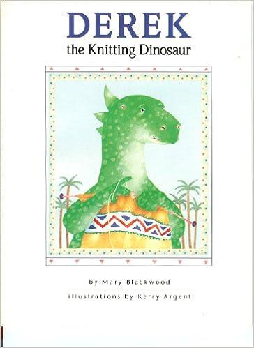 Derek the Knitting Dinosaur: Mary Blackwood, Kerry Argent ...