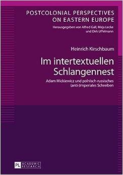 Book Im Intertextuellen Schlangennest: Adam Mickiewicz Und Polnisch-Russisches (Anti-)Imperiales Schreiben (Postcolonial Perspectives on Eastern Europe)