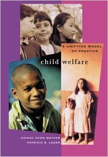 Child Welfare: A Unifying Model of Practice