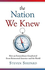 The Nation We Knew: How an Extraordinary Geophysical Event Reinvented America—and the World