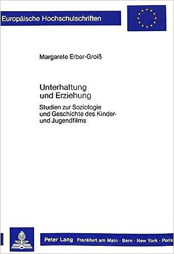 Unterhaltung Und Erziehung: Studien Zur Soziologie Und Geschichte Des Kinder- Und Jugendfilms (Europaeische Hochschulschriften / European University Studie)