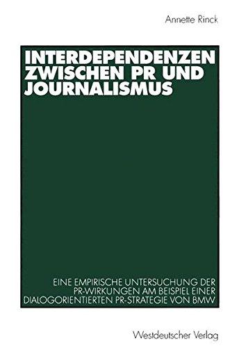 Interdependenzen zwischen PR und Journalismus. Eine empirische Untersuchung der PR-Wirkung am Beispiel einer dialogorientierten PR-Strategie von BMW (Organisationskommunikation)