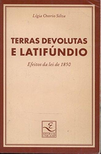 Terras devolutas e latifundio: Efeitos da lei de 1850 (Colecao Repertorios) (Portuguese Edition) - Silva, Ligia Maria Osorio