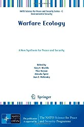 Warfare Ecology: A New Synthesis for Peace and Security (NATO Science for Peace and Security Series C: Environmental Security)