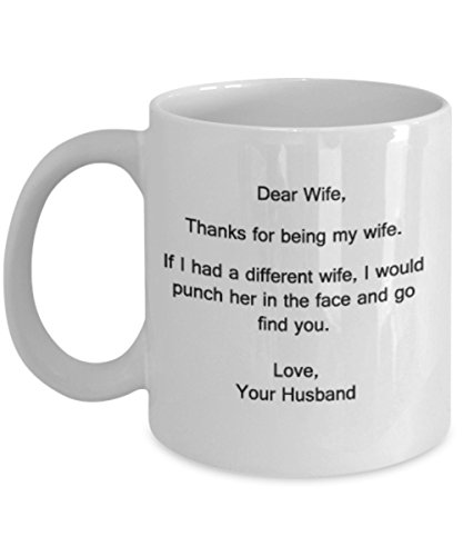 Dear Wife,Thanks for being my Wife.If I had a different Wife,I would punch her in the face and go find you.Love,the Favorite Mug - 11 OZ coffee mug - Different Face