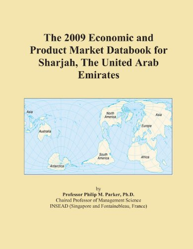 Sharjah United Arab Emirates - The 2009 Economic and Product Market Databook for Sharjah, The United Arab Emirates