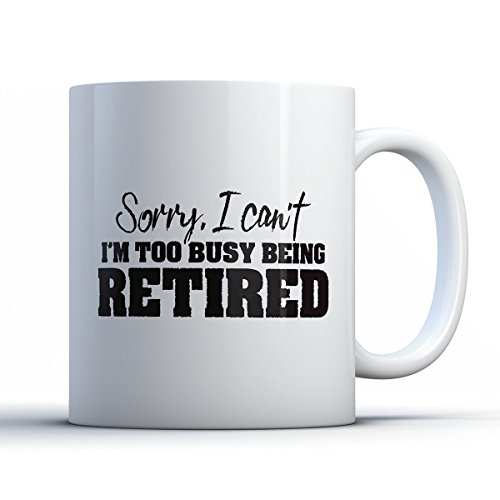 Retirement Coffee Mug - Too Busy Being Retired Retirement - Funny 11 oz White Ceramic Tea Cup - Humorous and Cute Retiree Gifts with Retirement Sayings