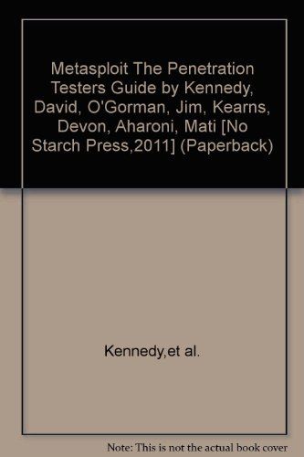 Metasploit The Penetration Testers Guide by Kennedy, David, O'Gorman, Jim, Kearns, Devon, Aharoni, Mati [No Starch Press,2011] (Paperback)