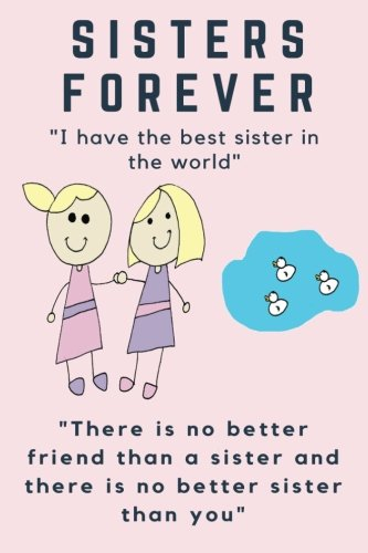 Sisters Forever Journal For Sisters With Sister Quotes Notebook Sister Appreciation Gifts Amazon Co Uk Journals For Life 9781548069650 Books