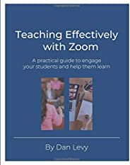Teaching Effectively with Zoom: A practical guide to engage your students and help them learn