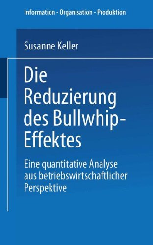 Die Reduzierung des Bullwhip-Effektes: Eine quantitative Analyse aus betriebswirtschaftlicher Perspektive (Information - Organisation - Produktion) (German Edition) Taschenbuch – 13. Februar 2013 Susanne Keller Deutscher Universitätsverlag 3824481294 Busin
