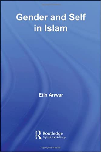 Gender and Self in Islam (Routledge Advances in Middle East and Islamic Studies)