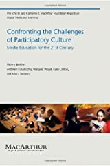Confronting the Challenges of Participatory Culture: Media Education for the 21st Century (The John D. and Catherine T. MacArthur Foundation Reports on Digital Media and Learning) Kindle Edition