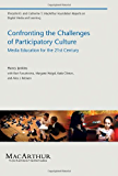 Confronting the Challenges of Participatory Culture: Media Education for the 21st Century (The John D. and Catherine T. MacArthur Foundation Reports on Digital Media and Learning)