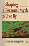 Shaping a Personal Myth, John R. Yungblut, 185230278X