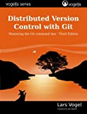 Distributed Version Control with Git: Mastering the Git Command Line - Third Edition (vogella Series)