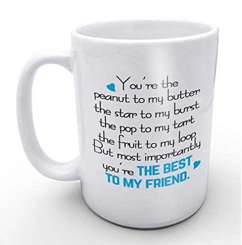 You're the Best To My Friend/Friendship Mug/Mug for Friend- Funny White Mug 11oz Coffee Mugs or Tea Cup Cool Birthday/christmas Gifts for Men,women,him,boys and Girls- (Special Gift For My Best Friend)