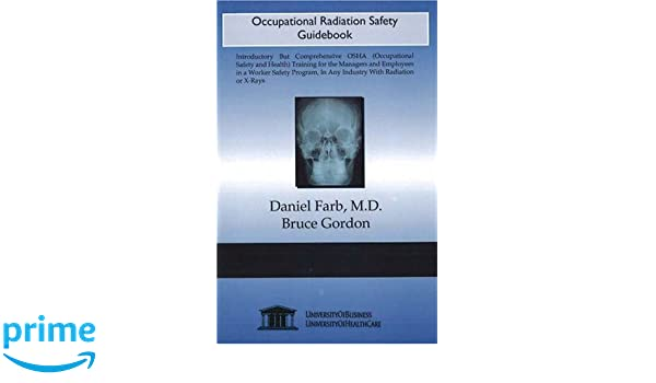 occupational radiation safety guidebook daniel farb 9781594912412 rh amazon com Occupational Safety Consultant 48912 Worker Safety