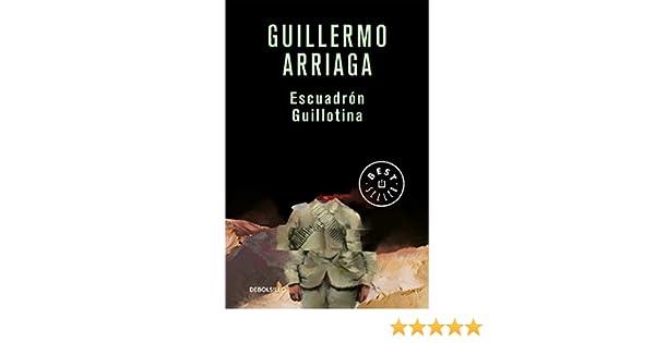 Amazon.com: Escuadrón Guillotina (Spanish Edition) eBook: Guillermo Arriaga: Kindle Store