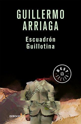 Escuadrón Guillotina (Spanish Edition) by [Arriaga, Guillermo]