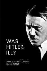 Was Hitler Ill?: A Final Diagnosis