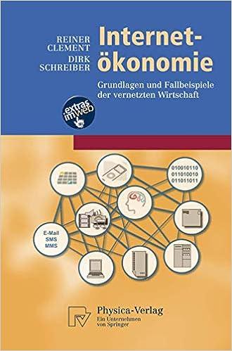 Internet ökonomie Grundlagen Und Fallbeispiele Der Vernetzten Wirtschaft Physica Lehrbuch German Edition 9783790825954 Economics Books Amazon Com